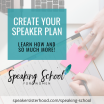 STEP 2: Create Your Speaker Plan